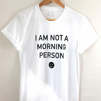 I Am Not a Morning Person White Graphic Unisex Tee