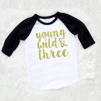 Baby girl glitter young wild & three third birthday shirt - three shirt - 3/4 baseball style shirts- FREE fast SHIPPING