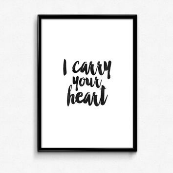 i carry your heart,inspirational quotes,motivational poster,best words,watercolor art,home decor,dorm room decor,gift idea,valentines day