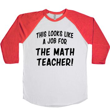 This Looks Like a Job for The Math Teacher  Unisex Baseball Tee