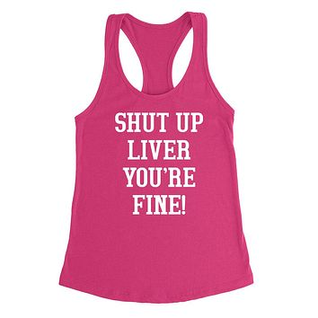 Shut up liver you're fine, vacation, party, drinking, bachelorette Ladies Racerback Tank Top