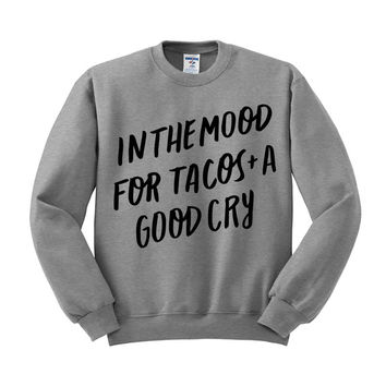 In The Mood For Tacos And A Good Cry Crewneck Sweatshirt