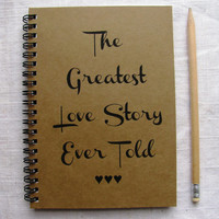 The Greatest Love Story Ever Told - 5 x 7 journal