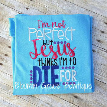 I'm not perfect but Jesus thinks I'm to die for, Embroidered T-Shirt
