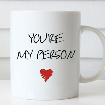 Coffee Mug, You're My Person Mug, Gift For Girlfriend, Birthday Gift, Personalized Gift, Coffee Mug, Unique Gift Idea, Best Friend Gift
