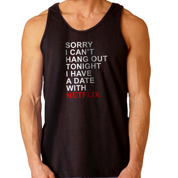 Sorry I Can t Hang Out Tonight I have A Date With Netflix For Mens Tank Top Fast Shipping For USA special christmas ***