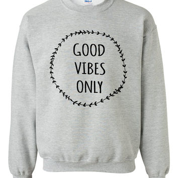 Good vibes only sweatshirt funny cool cute outfit birthday sweatshirt