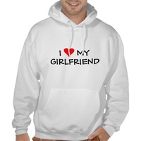I love my girlfriend hooded pullover from Zazzle.com
