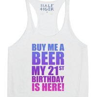WOMENS BUY ME A BEER MY 21st BIRTHDAY IS HERE