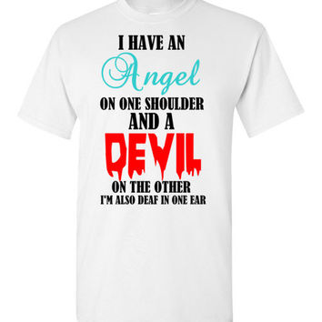 Angel in One Ear Devil in the other I'm Also Deaf in one Ear