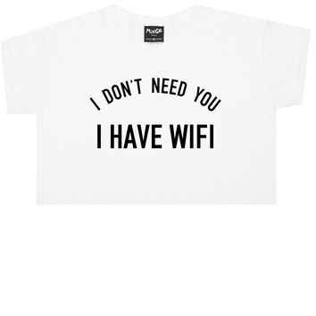 I DONT NEED YOU I HAVE WIFI CROP TOP
