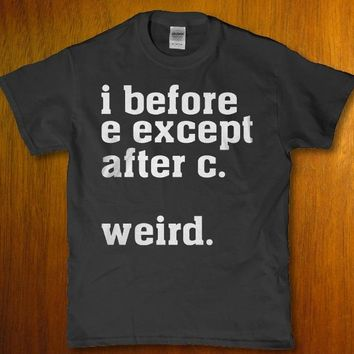 i before e except after c weird funny awkward unisex t-shirt