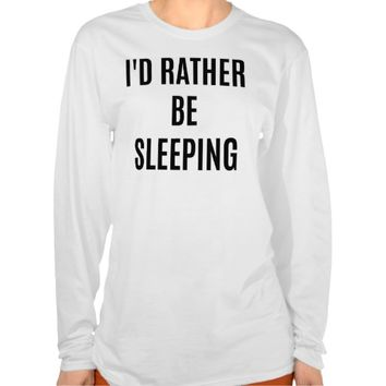 I'd Rather Be Sleeping Long Sleeve T-Shirt
