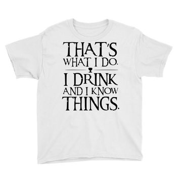 that what i do i drink and i know things Youth Tee