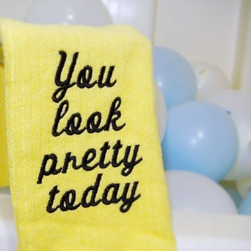 Hand Towel Yellow You Look Pretty Today by CyanideStitches