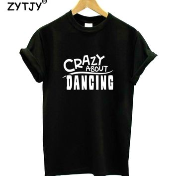 Crazy About Dancing Letters Print Women tshirt Casual Cotton Hipster Funny t shirt For Girl Top Tee Tumblr Drop Ship BA-149