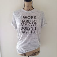 i work hard so my cat doesn't have to, tank top, cat lover, kitten shirt, meow shirt, kitty shirt, cat tee, gift for cat lover, cat