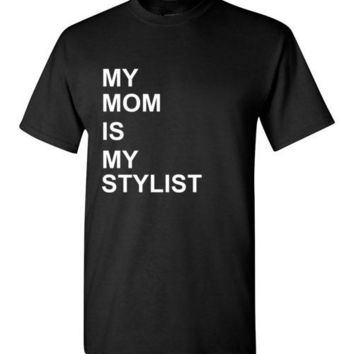 My Mom is My Stylist Kid's Sizes T-Shirt