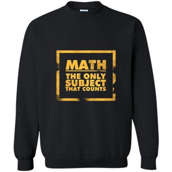 Math The Only Subject That Counts Nerdy Geeks Shirt Printed Crewneck Pullover Sweatshirt