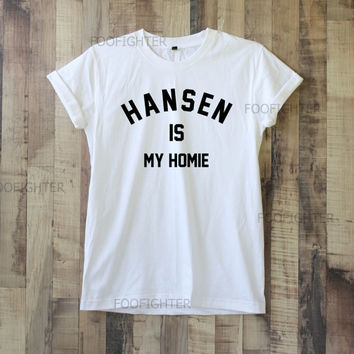 Hansen Is My Homie Shirt Dinah Jane Hansen T Shirt Top Tee Unisex  – Size S M L XL XXL
