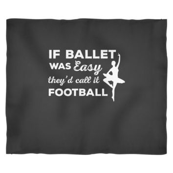 Ballet Dancing Fleece Blanket by Living You Co. | If Ballet Was Easy They'd Call It Football