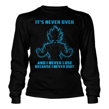 Super Saiyan -  Its never over and i never lose because i never quit -Unisex Long Sleeve - SSID2016