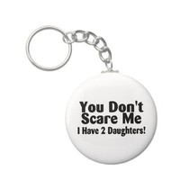 You Dont Scare Me I Have 2 Daughters Key Chains from Zazzle.com