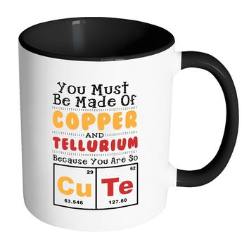 Funny Science Elements Mug You Must Be Made Of White 11oz Accent Coffee Mugs