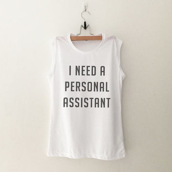 I need personal assistant muscle tank top graphic workout gym fitness crossfit training fashion cute shirts funny saying stylish dope swag