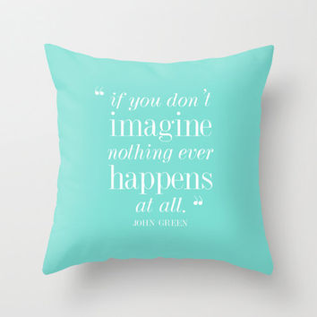 John Green — 'If you don't imagine, nothing ever happens at all.' Quote Throw Pillow Cover Gifts For Her Book Lover Gifts