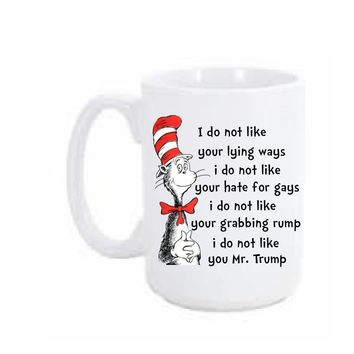 I do not like you Mr. Trump Dr Seuss Coffee Mug/ Cup