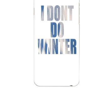 I DONT DO WINTER - iphone 6 Case
