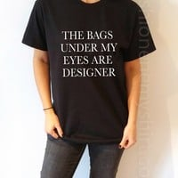 The Bags Under My eyes Are Designer - Unisex T-shirt for Women - shpfy