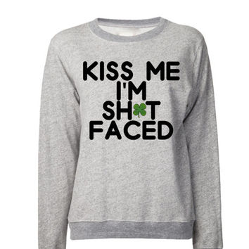 St. Patrick's Day Kiss Me I'm Shit Faced Sweatshirt | Kiss me I'm Irish You Were Beer | St. Patrick's Day Sweaters