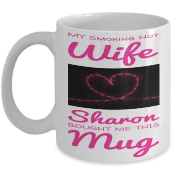 Personalized Smoking Hot Wife Mug Cup For V-Day - Best Valentine  Personalization Gift For Her - Funny Saying Mugs For Hot Cocoa, Coffee & Tea - White Holiday Cup For Her - Gifts For Holiday & Valentine's Day 2017