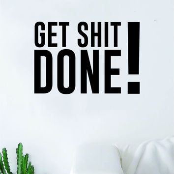Get Shit Done V3 Quote Wall Decal Sticker Bedroom Home Room Art Vinyl Inspirational Decor Yoga Good Vibes Happiness Smile Motivational Gym