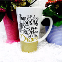 Thank you for Raising your Son to be the Man of my Dreams * Personalized Coffee Mug * Personalized Mug * Custom Coffee Mug * Mother in law