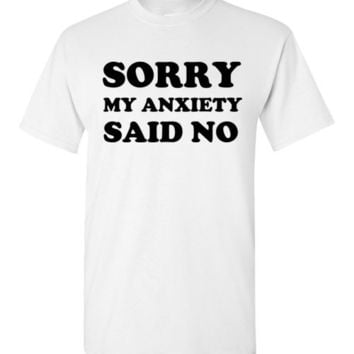 Sorry My Anxiety Said No T-Shirt