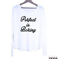 Perfect is Boring Long Sleeve