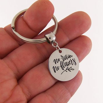 No rain no flowers keychain, motivational key chain, motivational gift, inspirational gifts, quote keyring, quote keychain, engraved quote