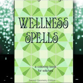 Wellness Spells - A Coloring Book for Witches: Sacred Geometry Edition (Coloring Magick) (Volume 3)
