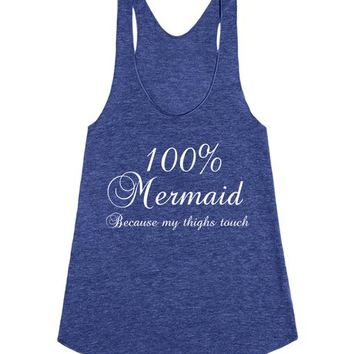 100% Mermaid Because My Thighs Touch