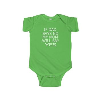 If dad says no mom will say yes baby boy infant jersey bodysuit