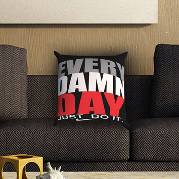 Every Damn Day Just Do It Pillow Cover , Custom Zippered Pillow Case One Side Two SIde