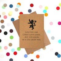 I Love You Like Cersei Loves Jamie Game Of Thrones Funny Anniversary Card Valentines Day Card Love Card FREE SHIPPING