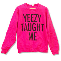 Yeezy Taught Me - Kanye West Sweatshirt - Limited Print - All Sizes s, m, l, xl, xxl, xxxl bright pink