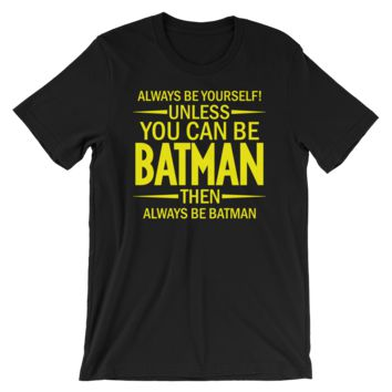 Unless You Can Be Batman - Unisex T-Shirt$19.95