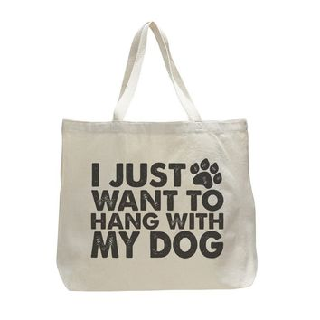 I Just Want To Hang With My Dog - Trendy Natural Canvas Bag - Funny and Unique - Tote Bag