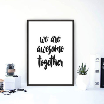 "Printable quote art""We are awesome together,Inspirational art,Motivational poster,Wtercolor Print,Printable wall art,Home decor,Word art"