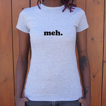 Meh Ladies T-Shirt